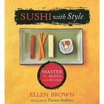 Sushi with Style: Master the Basics and Beyond, by Ellen Brown